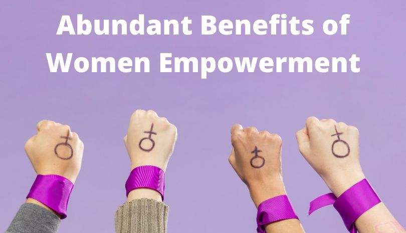 Abundant Benefits of Women Empowerment