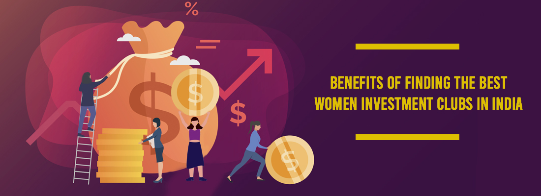 Benefits of Finding The Best Women Investment Clubs in India