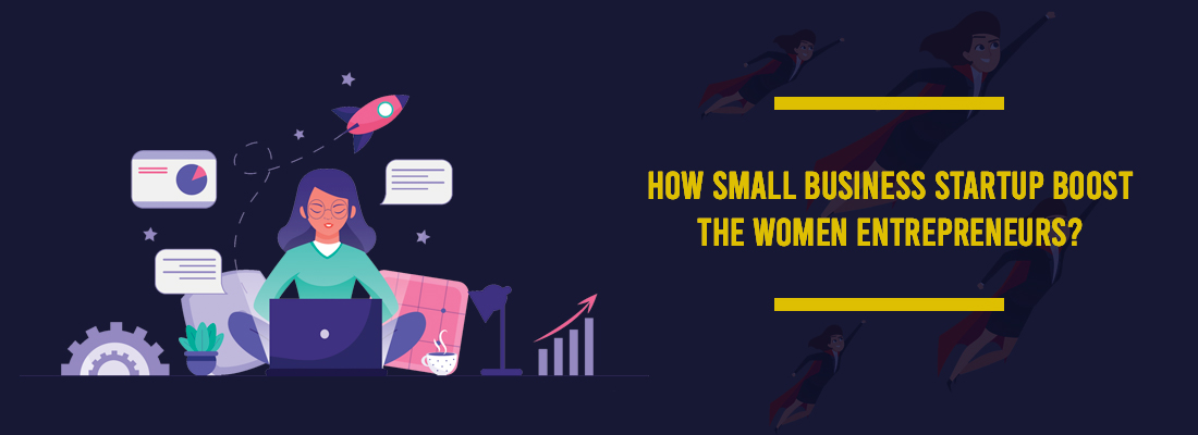 How Small Business Startup Boost The Women Entrepreneurs?